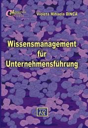 Wissensmanagement f�r Unternehmensf�hrung (Managementul cunoasterii pentru conducerea intreprinderii)