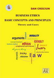 Business Ethics. Basic Concepts and Principles. Theory and Cases