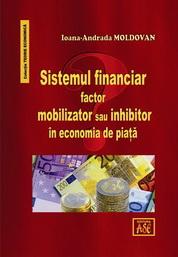 Sistemul financiar, factor mobilizator sau inhibitor in economia de piata?