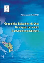 Geopolitica Balcanilor de Vest. De la spatiu de conflict la structurile euroatlantice
