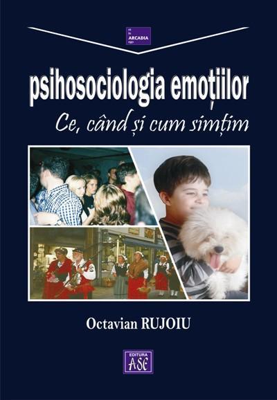 Psihosociologia emotiilor. Ce, cand si cum simtim