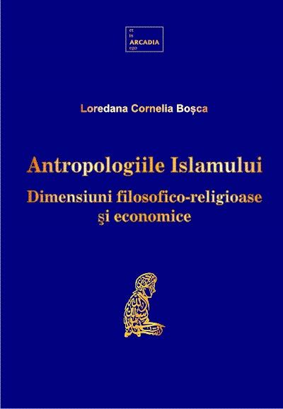 Antropologiile Islamului. Dimensiuni filosofico-religioase si economice