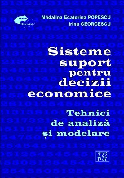 Sisteme suport pentru decizii economice. Tehnici de analiza si modelare