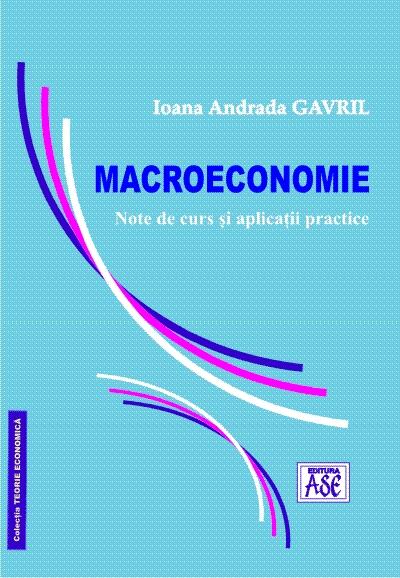 Macroeconomie. Note de curs si aplicatii practice