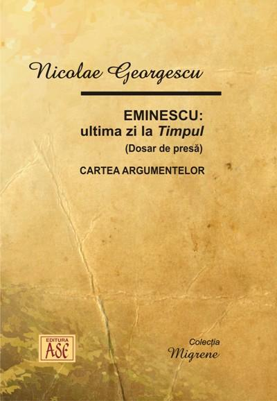 Eminescu. His last day at Timpul (File Press). The book of arguments