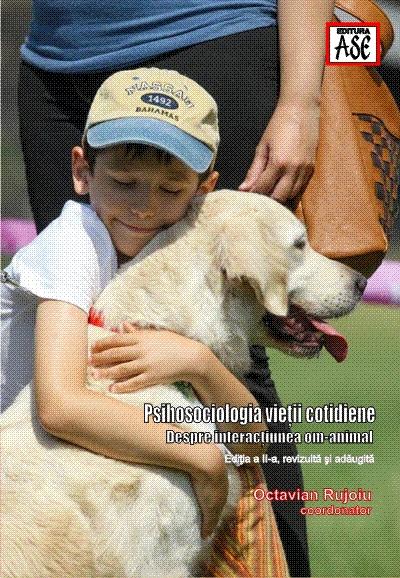 Psihosociologia vietii cotidiene: despre interactiunea om-animal. Editia a II-a, revizuita si adaugita