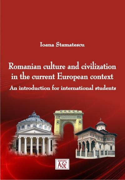 Romanian culture and civilization in the current European context. An introduction for international students