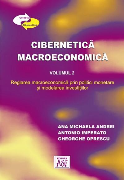 Cibernetica macroeconomica. Suport de curs. Vol. 2: Reglarea macroeconomica prin politici monetare si modelarea investitiilor
