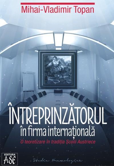Intreprinzatorul in firma internationala. O teoretizare in traditia Scolii Austriece