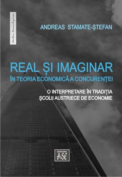 Real si imaginar in teoria economica a concurentei. O interpretare in traditia Scolii austriece de economie