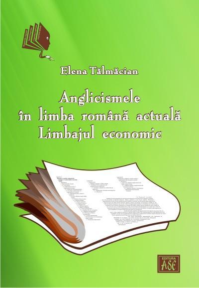 Anglicismele in limba romana actuala. Limbajul economic