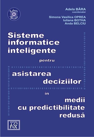 Sisteme informatice inteligente pentru asistarea deciziilor in medii cu predictibilitate redusa