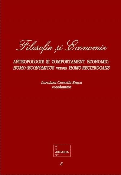 Filosofie si Economie. Vol. 5.  Antropologie si comportament economic; homo oeconomicus versus homo reciprocans