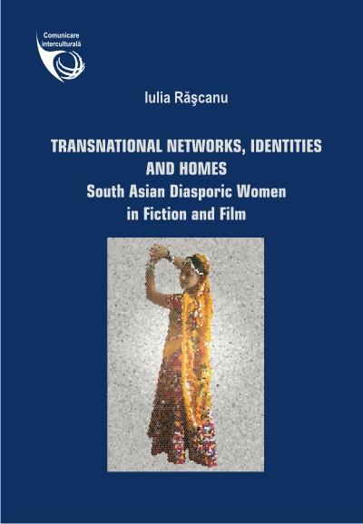 Transnational Networks, Identities and Homes: Diasporic South Asian Women in Fiction and Film