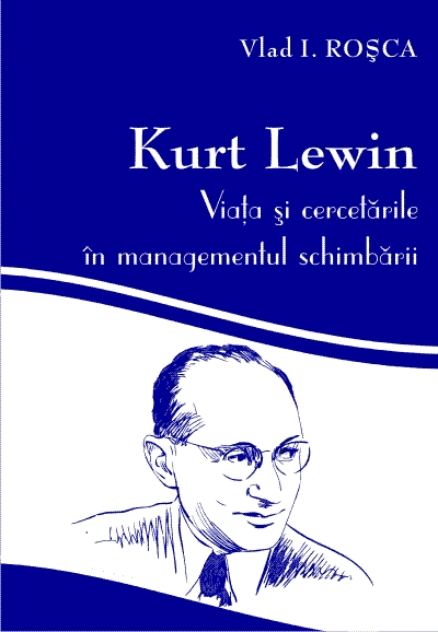 Kurt Lewin, his life and his approach to change management