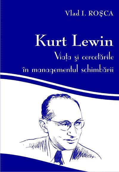 Kurt Lewin: viata si cercetarile in managementul schimbarii